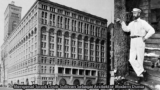 Mengenal Sosok Louis Sullivan Sebagai Arsitektur Modern Dunia